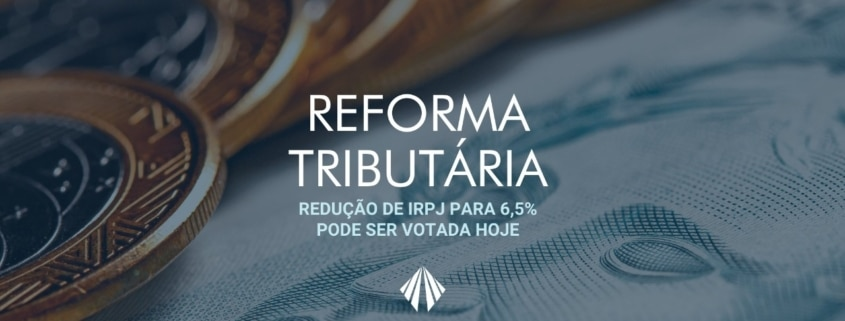 Projeto de lei prevê redução do irpj para 6,5% e do csll para 1,5%